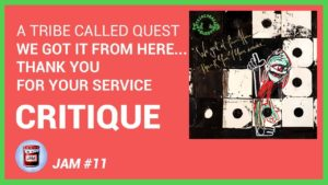 A Tribe Called Quest – We Got It From Here… Thank You 4 Your Service CRITIQUE ALBUM | Jam #11