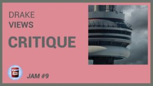 Drake – Views CRITIQUE ALBUM | Jam #9