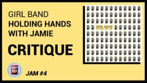 Girl Band – Holding Hands with Jamie CRITIQUE ALBUM | Jam #4