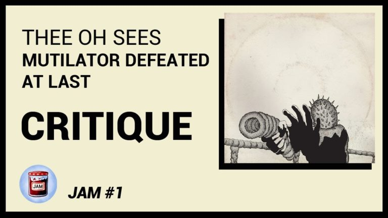 Thee Oh Sees – Mutilator Defeated At Last CRITIQUE ALBUM | Jam #1